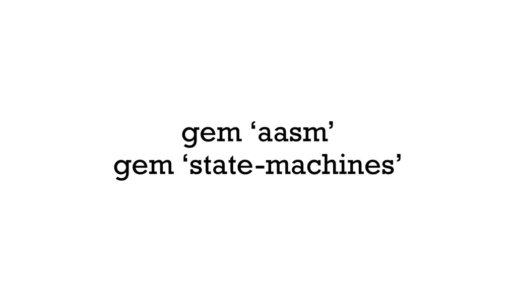 gem 'aasm' gem 'state-machines'