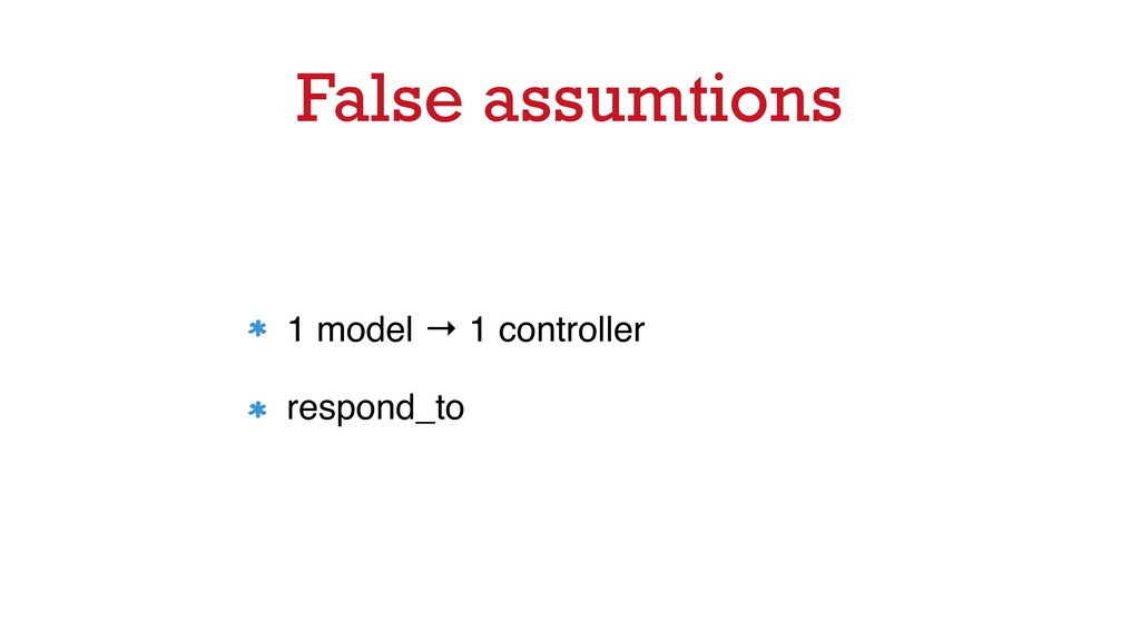 False assumtions 1 model → 1 controller respond...