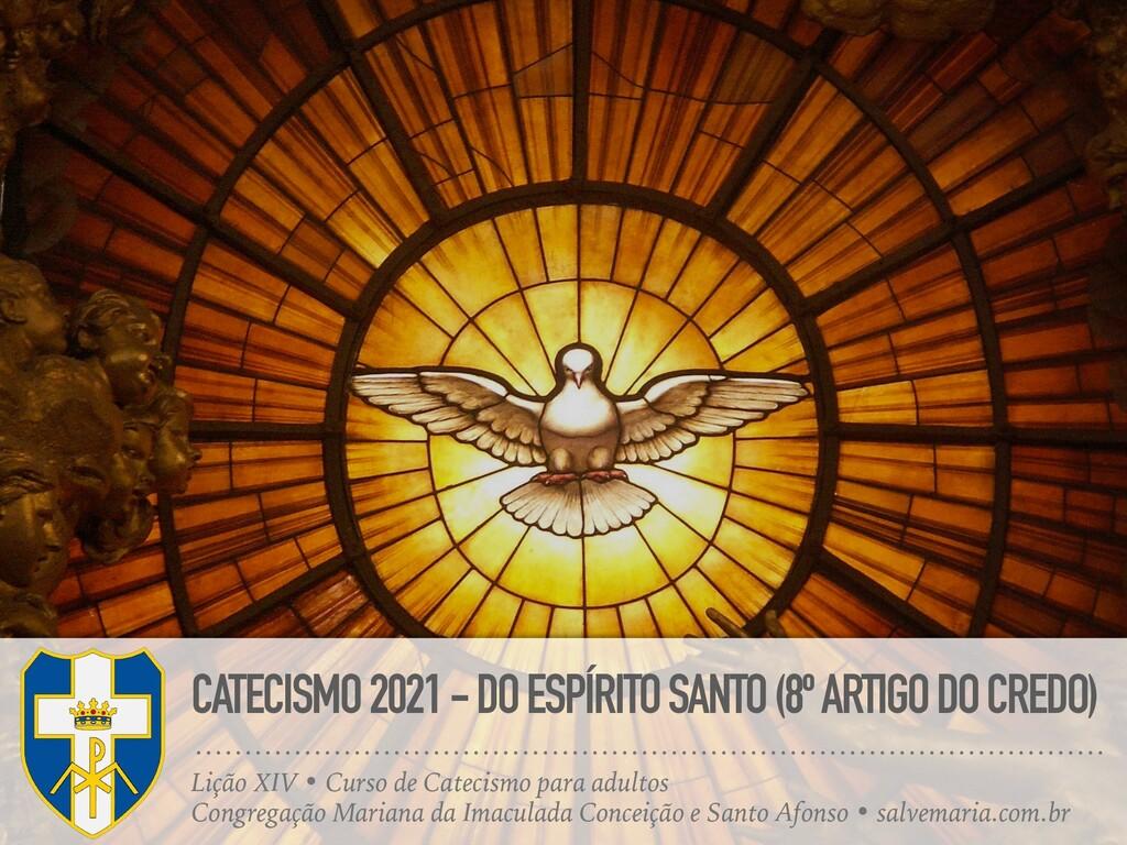 CATECISMO 2021 - DO ESPÍRITO SANTO (8º ARTIGO D...