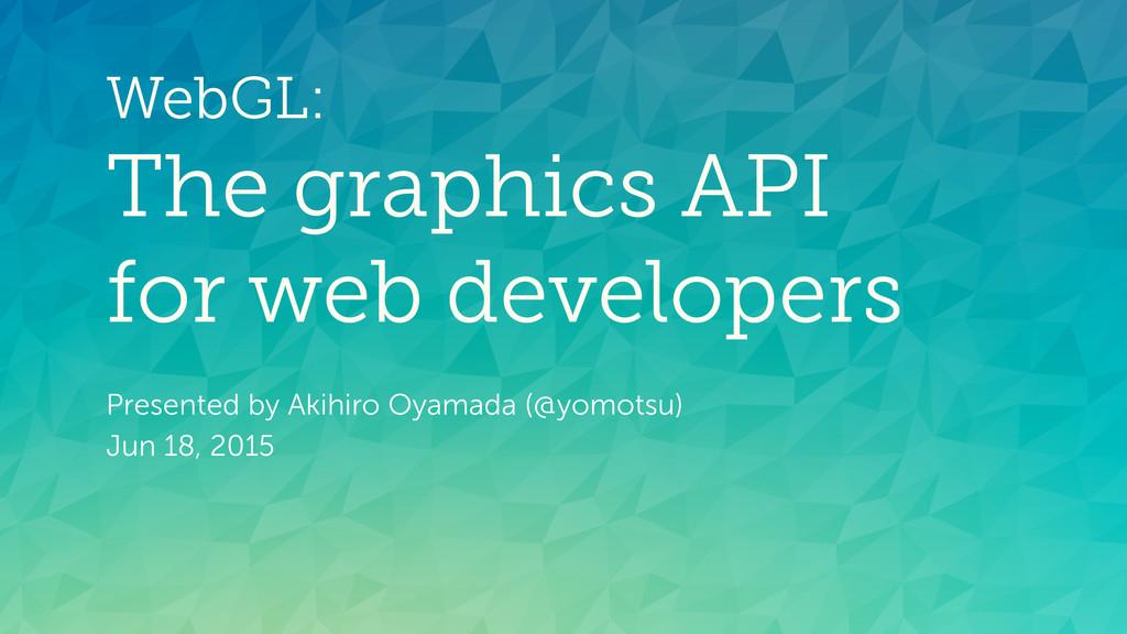 WebGL: The graphics API for web developers Pr...