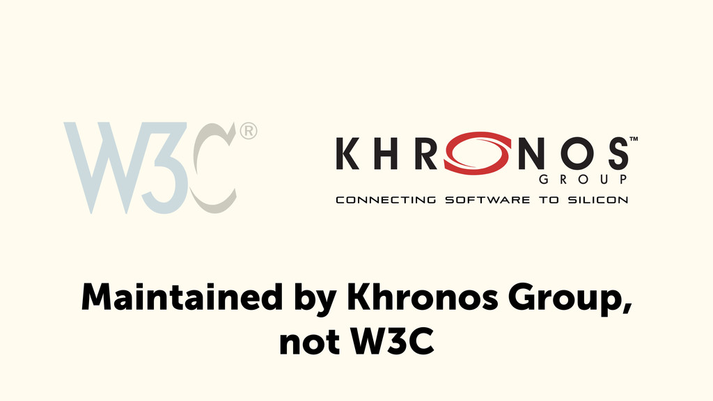 Maintained by Khronos Group, not W3C