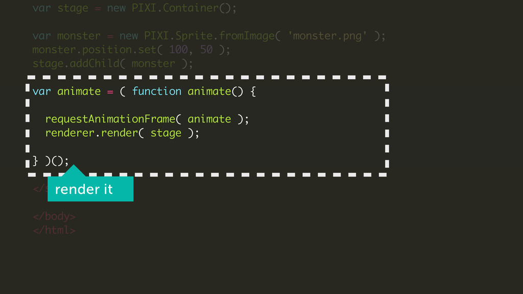 var stage = new PIXI.Container(); ! var monster...
