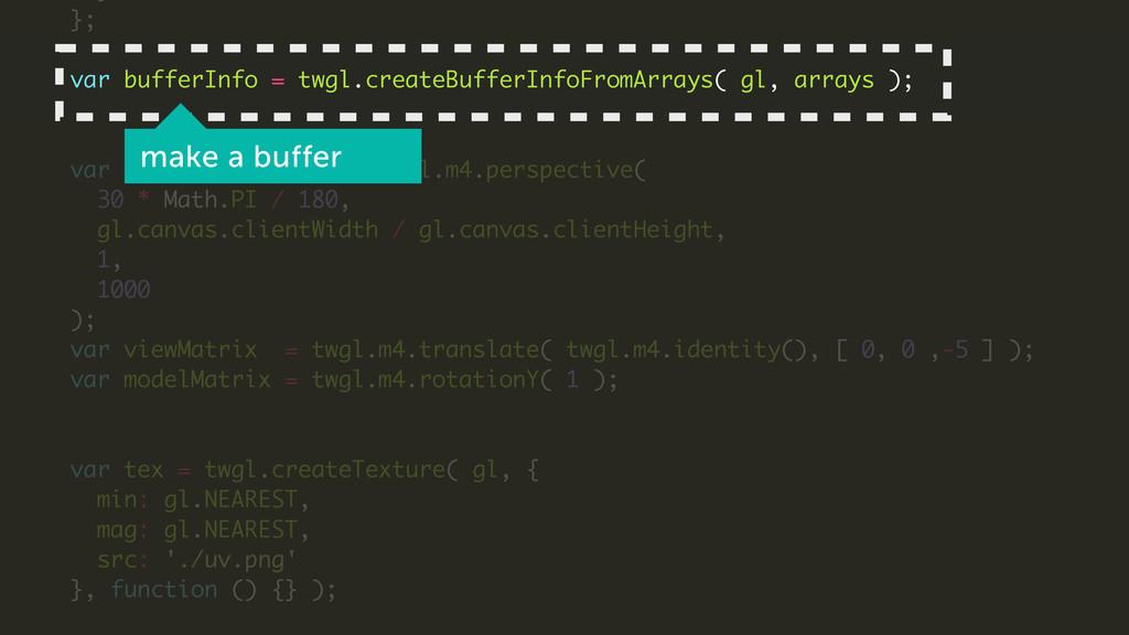 }; ! var bufferInfo = twgl.createBufferInfoFrom...