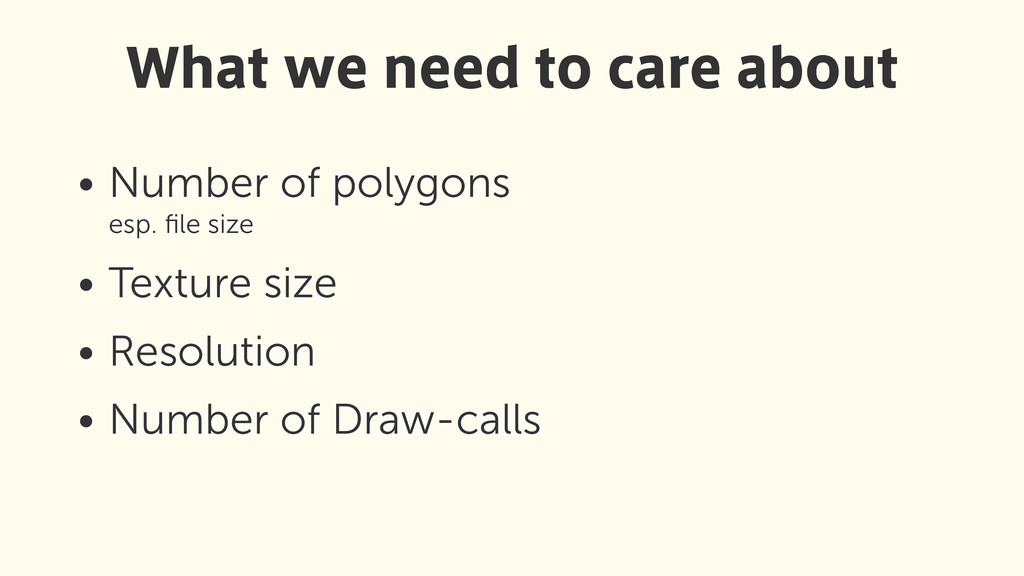 • Number of polygons esp. file size • Texture s...