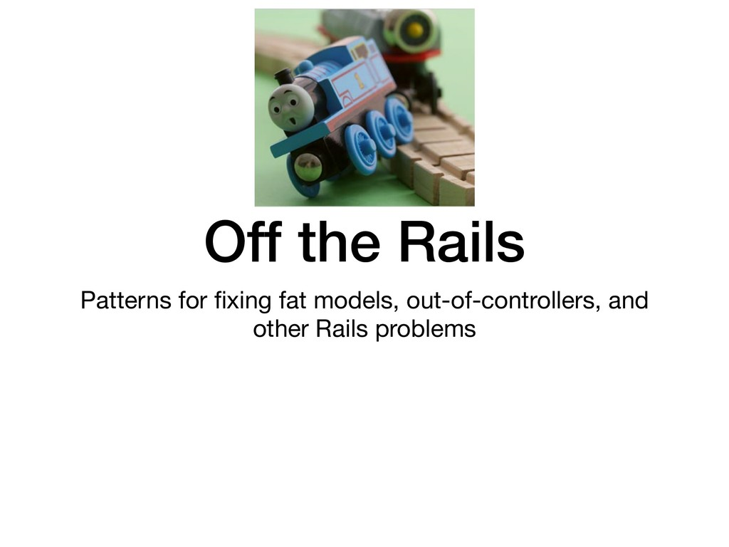 Off the Rails Patterns for fixing fat models, ou...