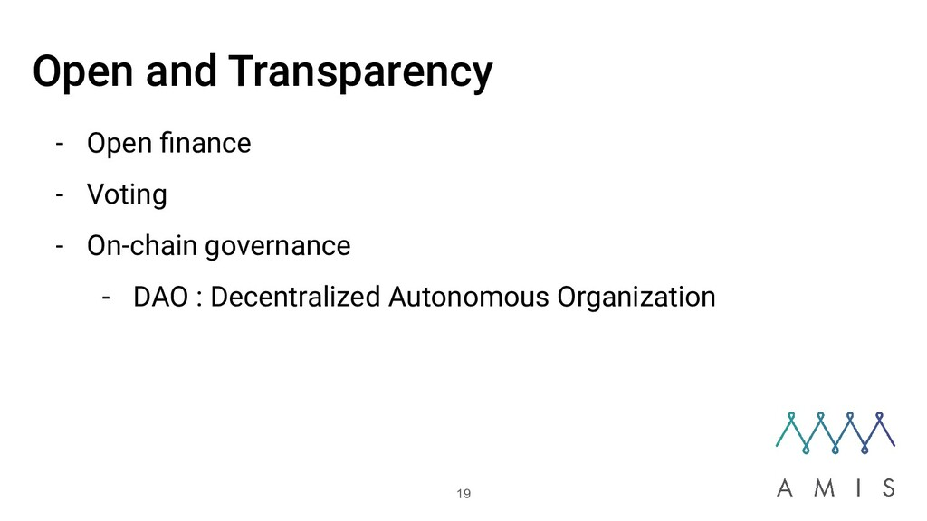 Open and Transparency - Open finance - Voting - ...