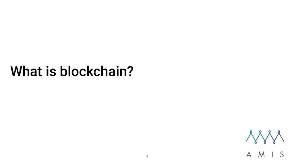What is blockchain? 4