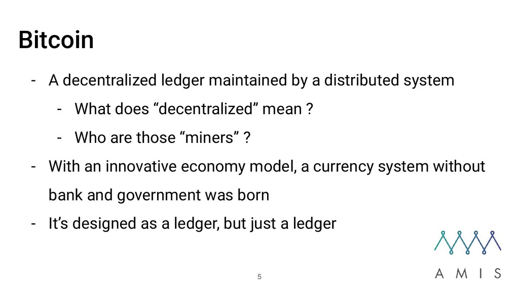 Bitcoin - A decentralized ledger maintained by ...