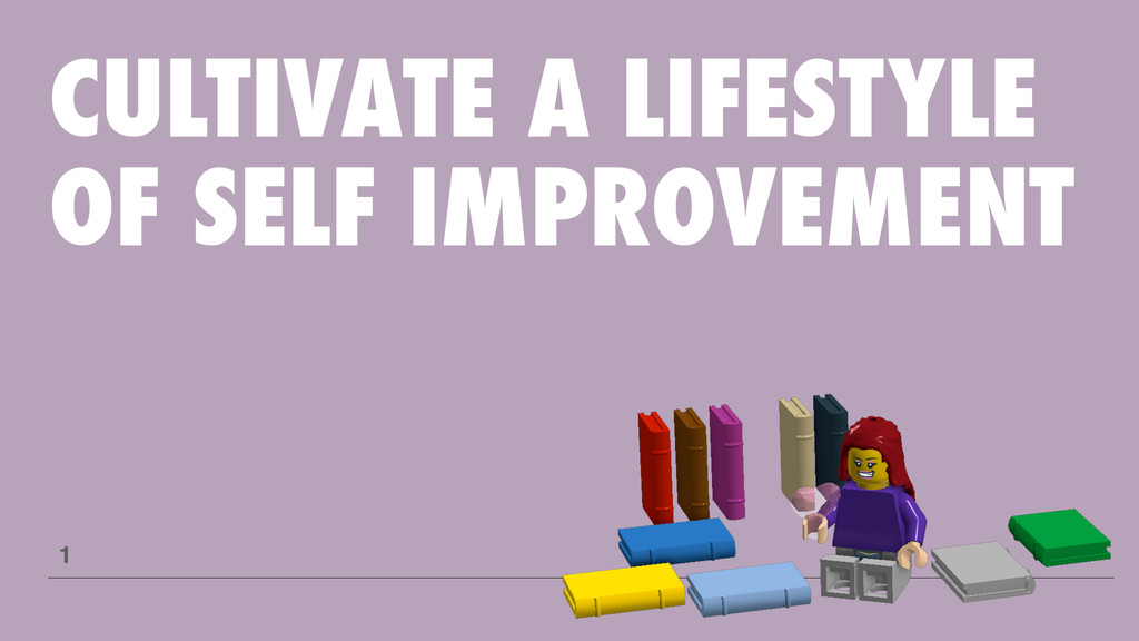 CULTIVATE A LIFESTYLE OF SELF IMPROVEMENT 1