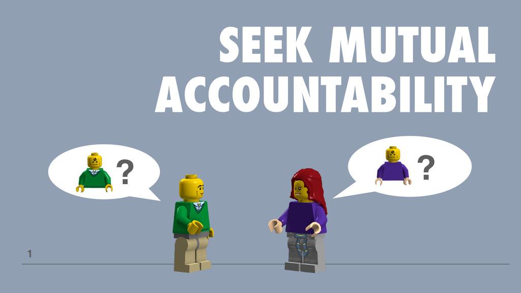 SEEK MUTUAL ACCOUNTABILITY 1 ? ?