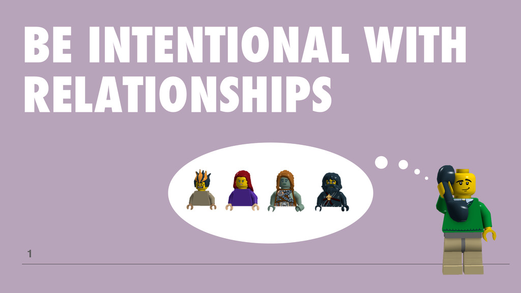 BE INTENTIONAL WITH RELATIONSHIPS 1