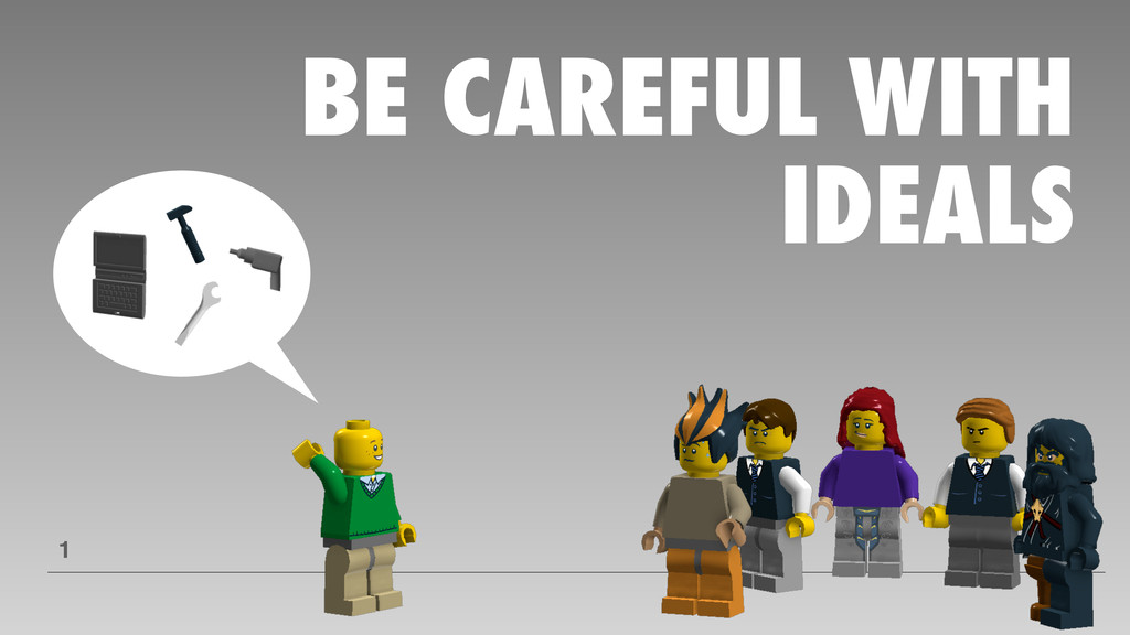 BE CAREFUL WITH IDEALS 1