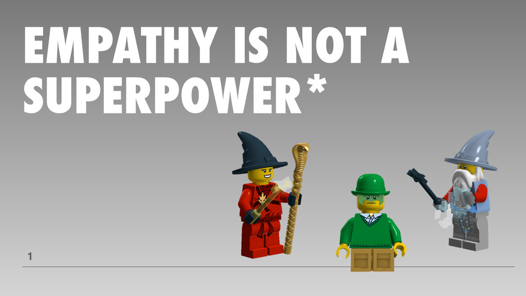 EMPATHY IS NOT A SUPERPOWER* 1