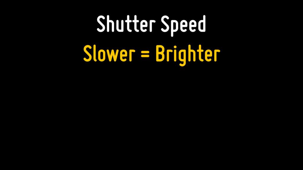 Shutter Speed Slower = Brighter