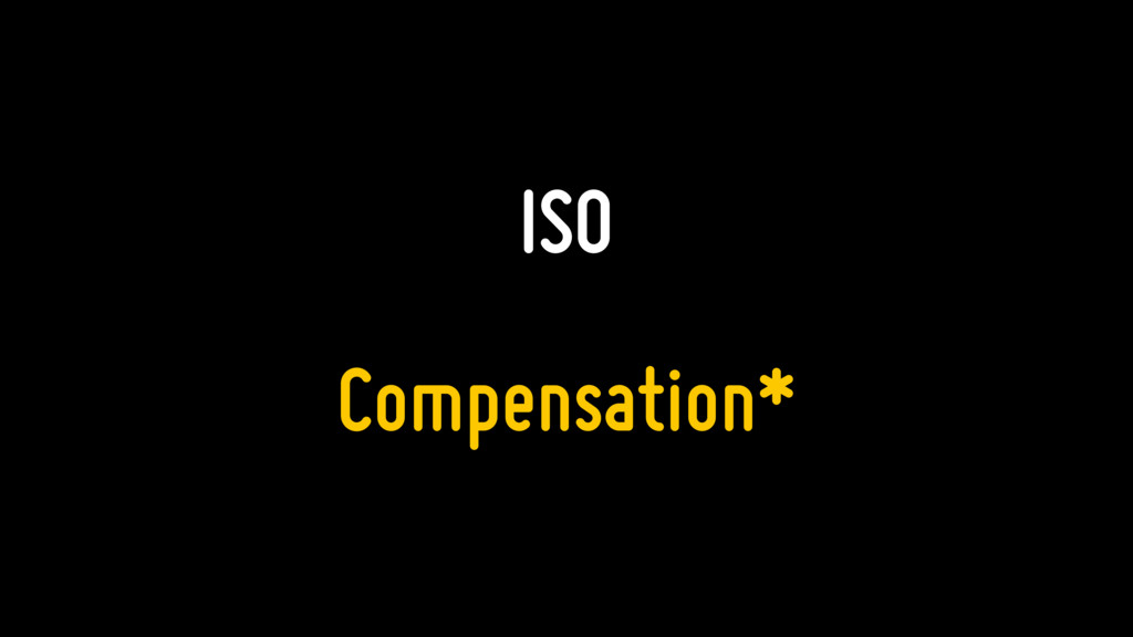 ISO Compensation*