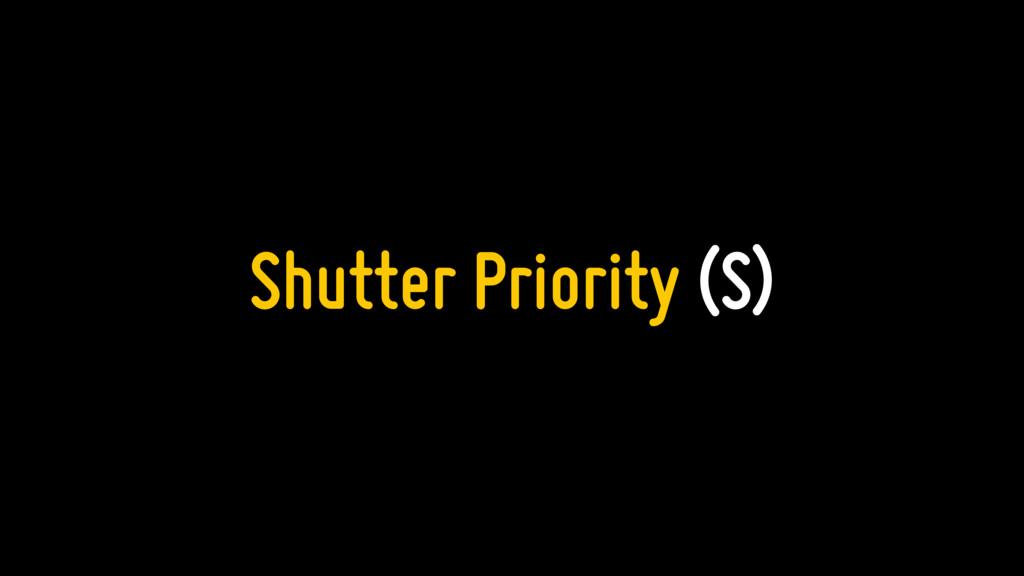Shutter Priority (S)