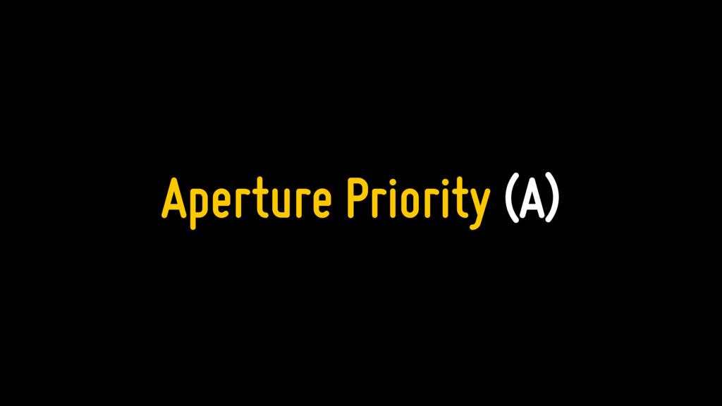 Aperture Priority (A)