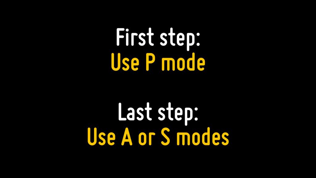 First step: Use P mode Last step: Use A or S mo...