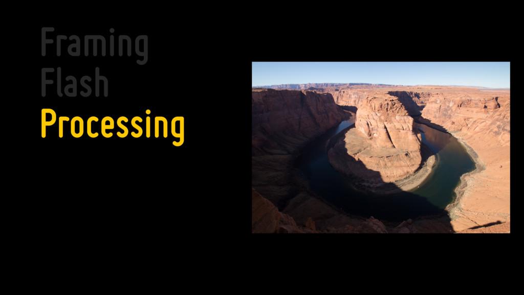 Framing Flash Processing