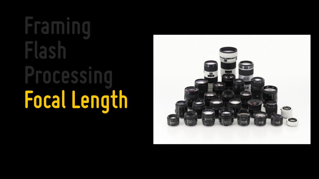 Framing Flash Processing Focal Length