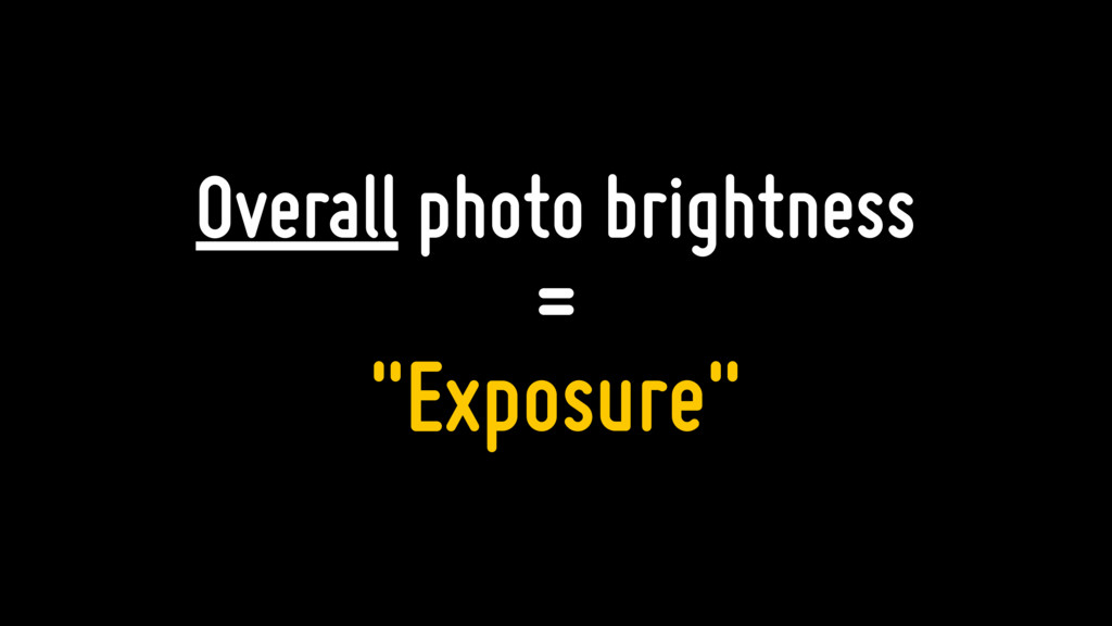 """Overall photo brightness = """"Exposure"""""""