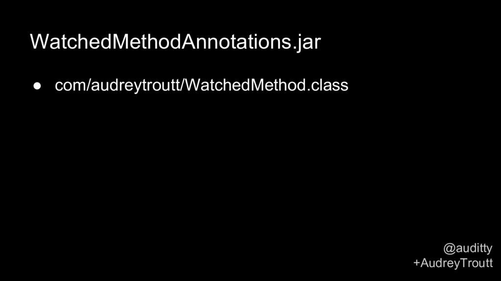 @auditty +AudreyTroutt WatchedMethodAnnotations...