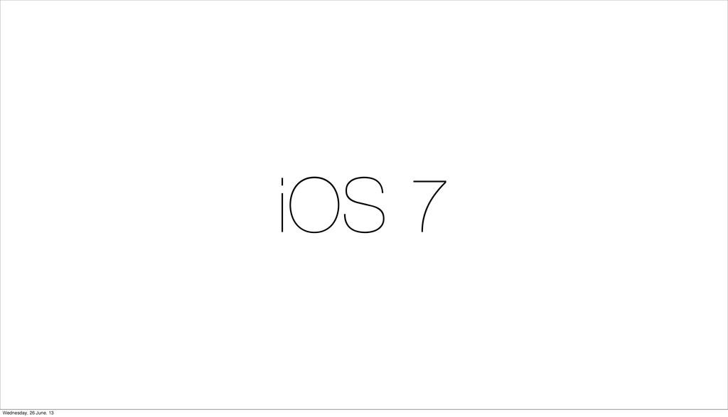 iOS 7 Wednesday, 26 June, 13