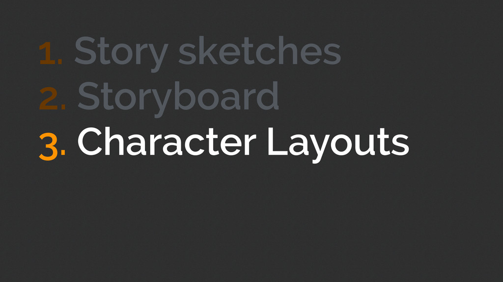 1. Story sketches ! ! ! ! ! 3. Character Layout...