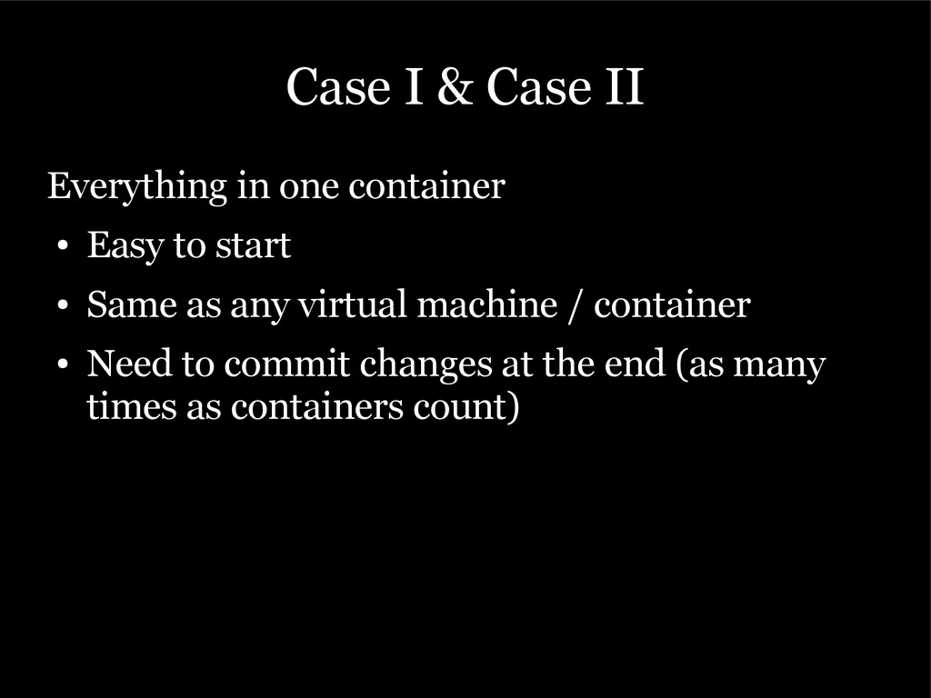 Case I & Case II Everything in one container ● ...