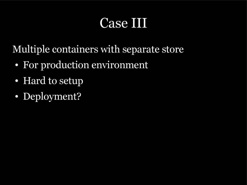 Case III Multiple containers with separate stor...