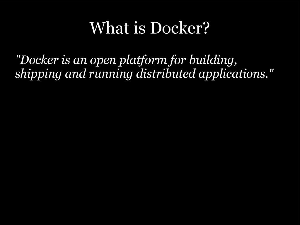 """What is Docker? """"Docker is an open platform for..."""
