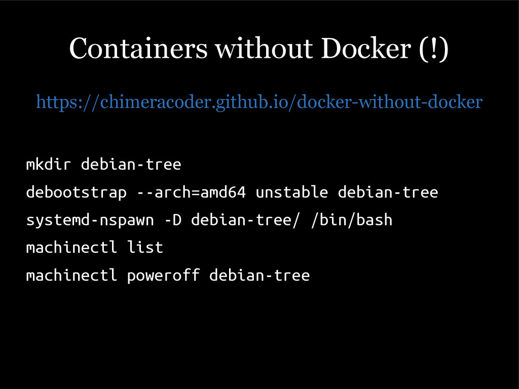 Containers without Docker (!) https://chimeraco...