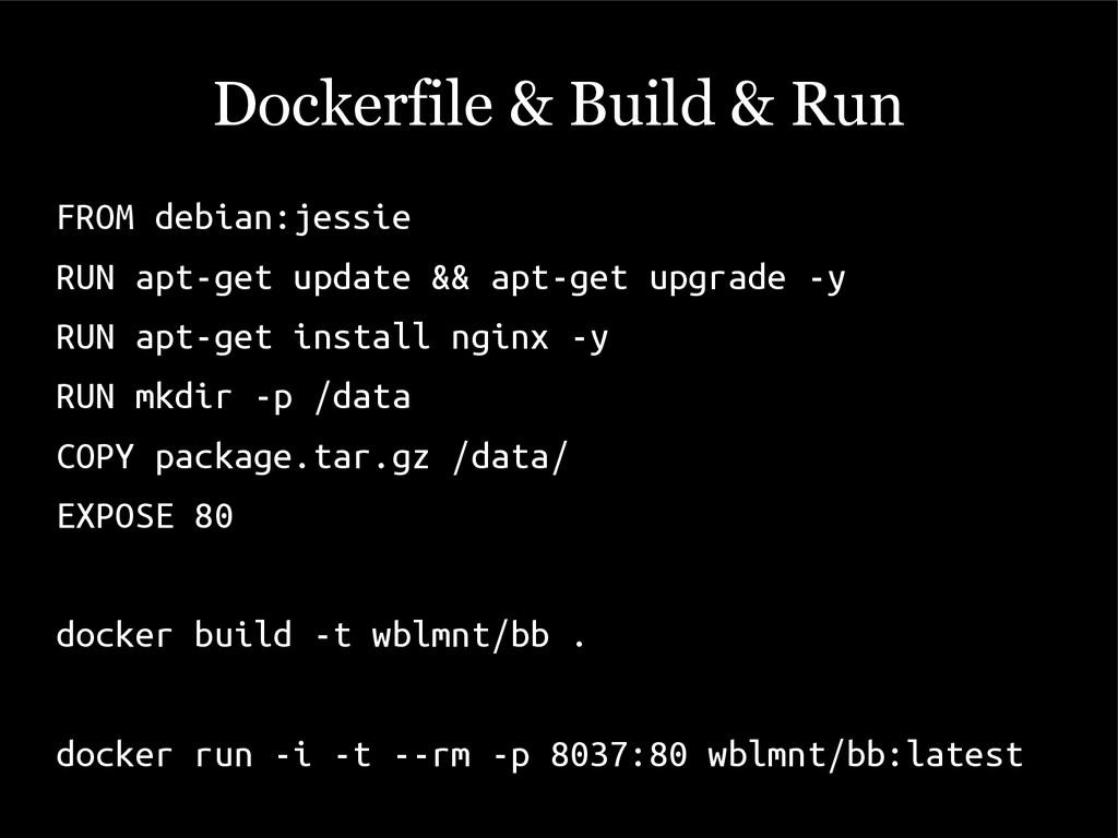 Dockerfile & Build & Run FROM debian:jessie RUN...