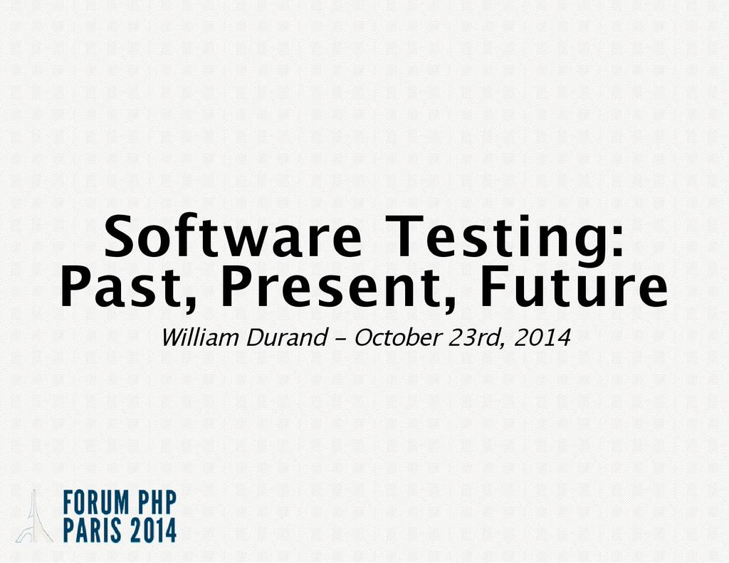 Software Testing: Past, Present, Future William...