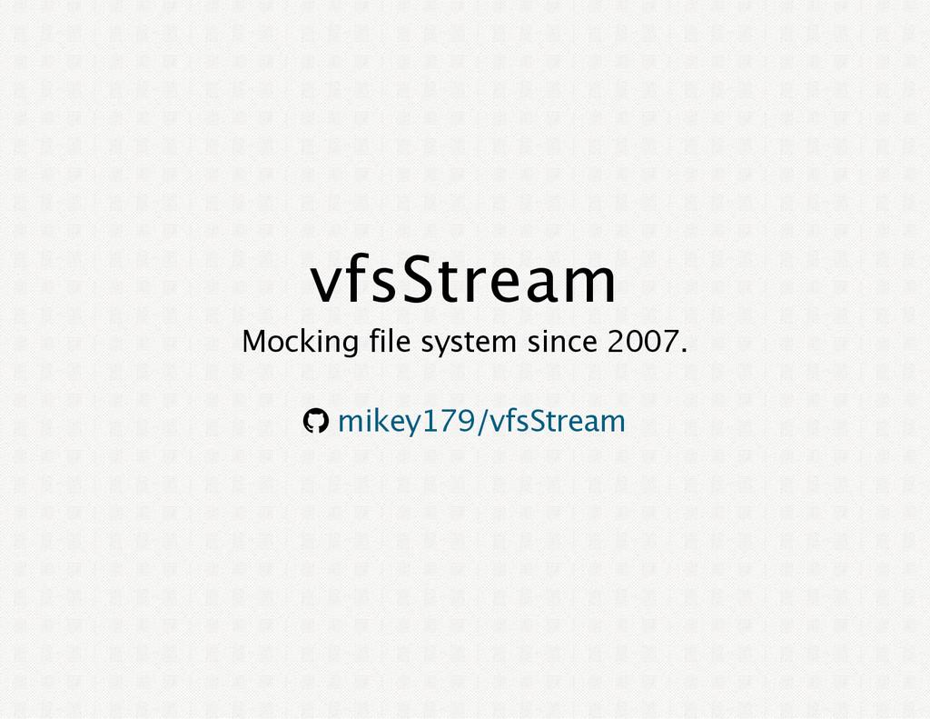 vfsStream Mocking file system since 2007. ® mik...