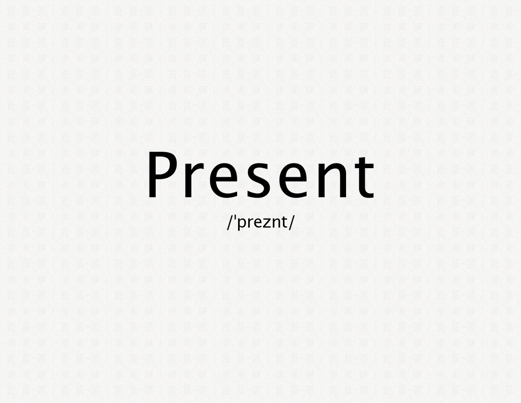 Present /ˈpreznt/