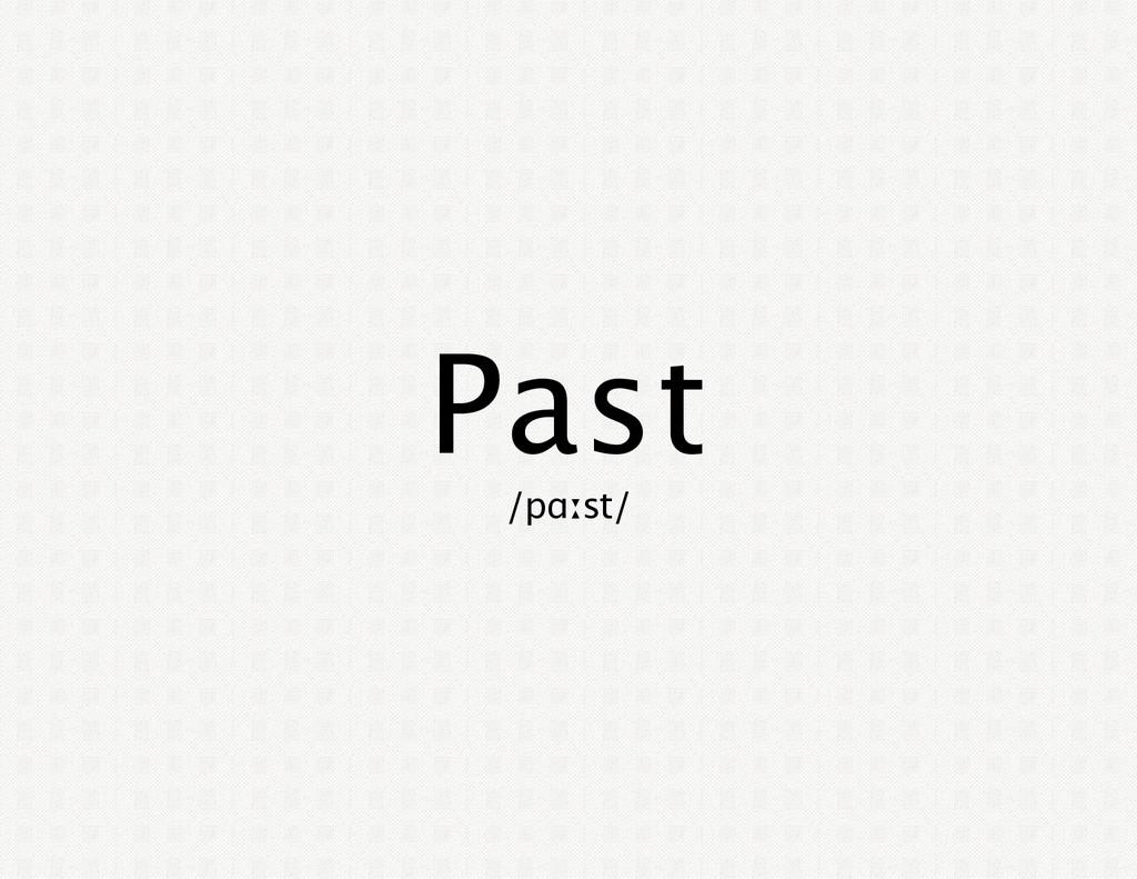 Past /pɑːst/