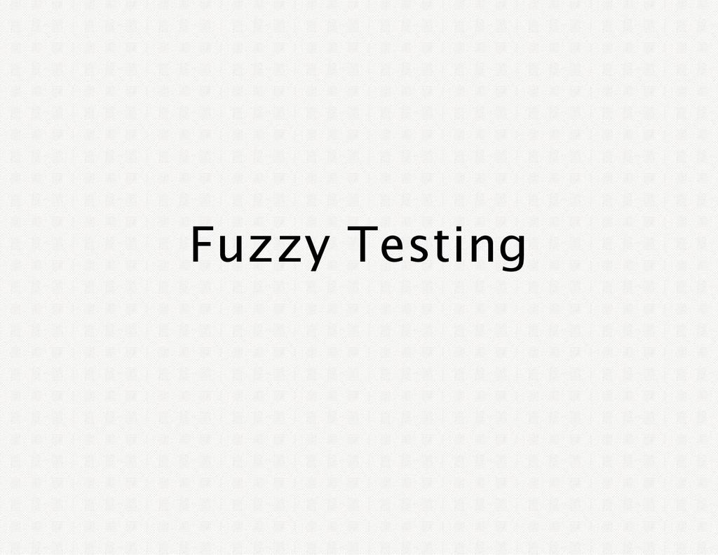 Fuzzy Testing
