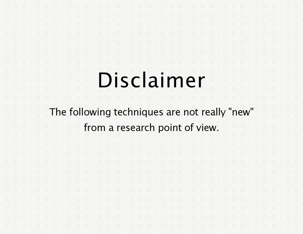 Disclaimer The following techniques are not rea...