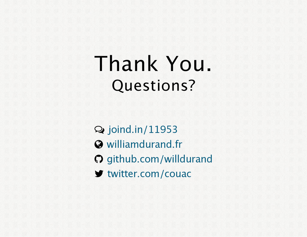 Thank You. Questions? è ¾ ® ¬ joind.in/11953 wi...