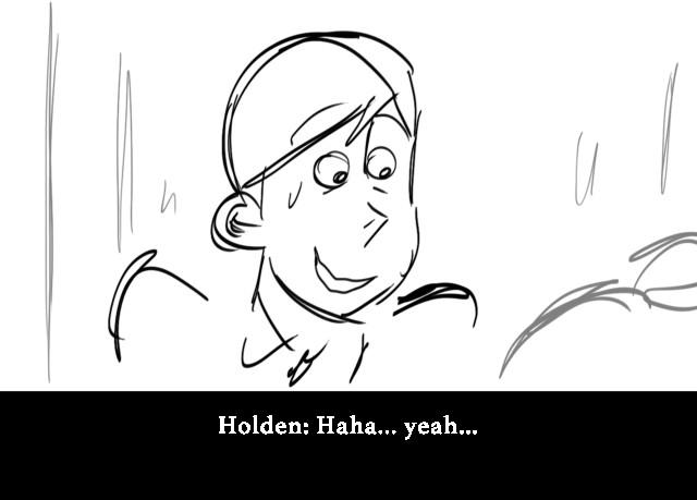 Holden: Haha... yeah...