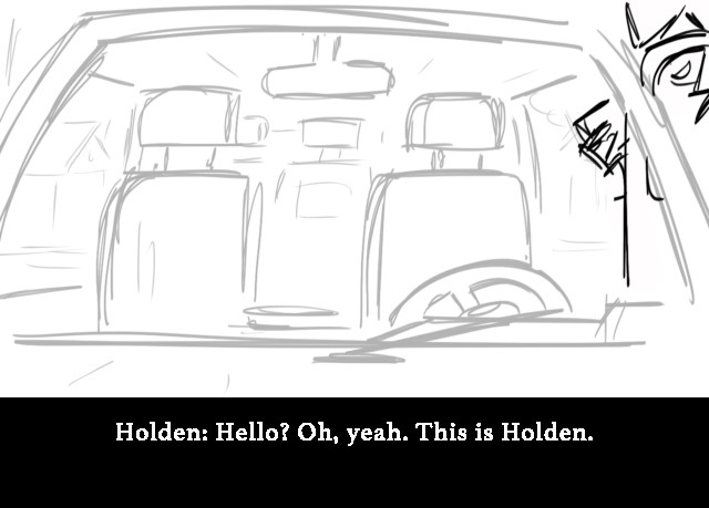 Holden: Hello? Oh, yeah. This is Holden.