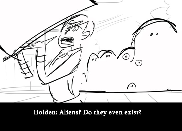 Holden: Aliens? Do they even exist?