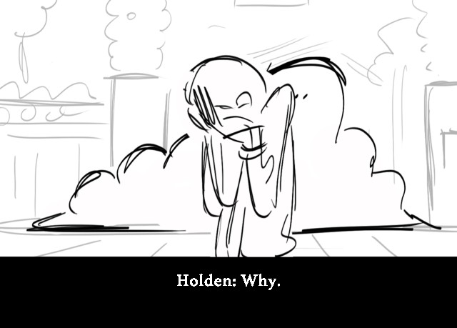 Holden: Why.