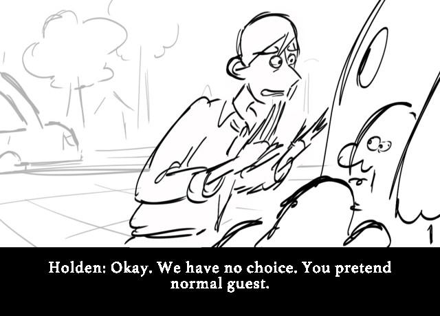 Holden: Okay. We have no choice. You pretend no...
