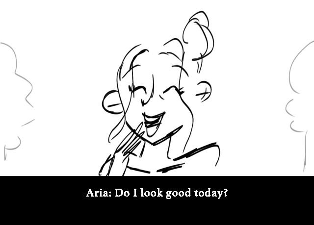 Aria: Do I look good today?