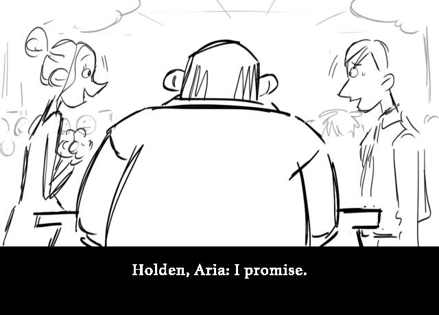 Holden, Aria: I promise.