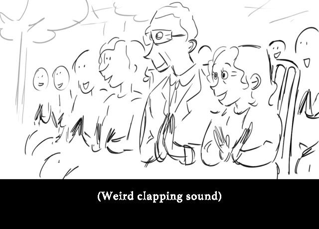 (Weird clapping sound)