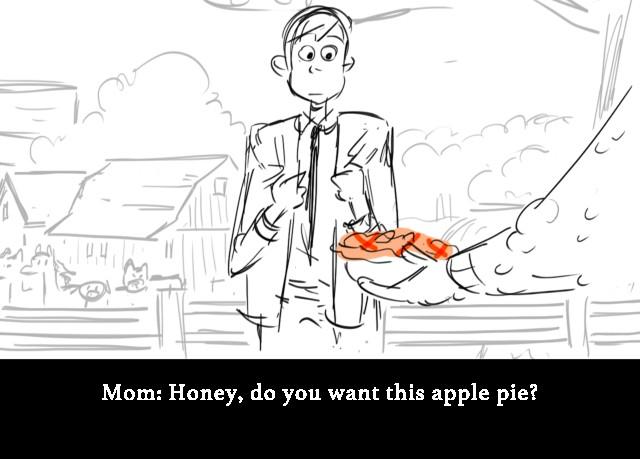 Mom: Honey, do you want this apple pie?
