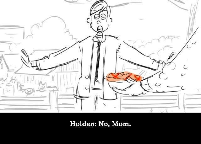 Holden: No, Mom.